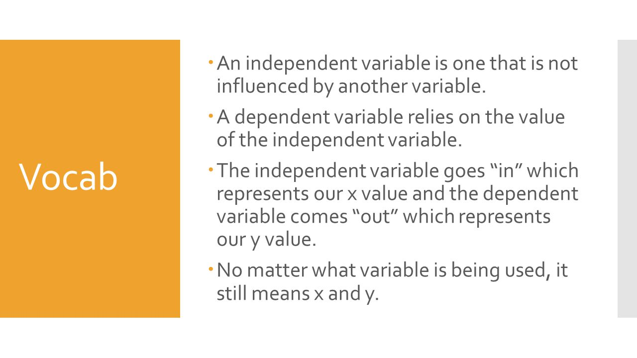 Vocab An independent variable is one that is not influenced by another variable.