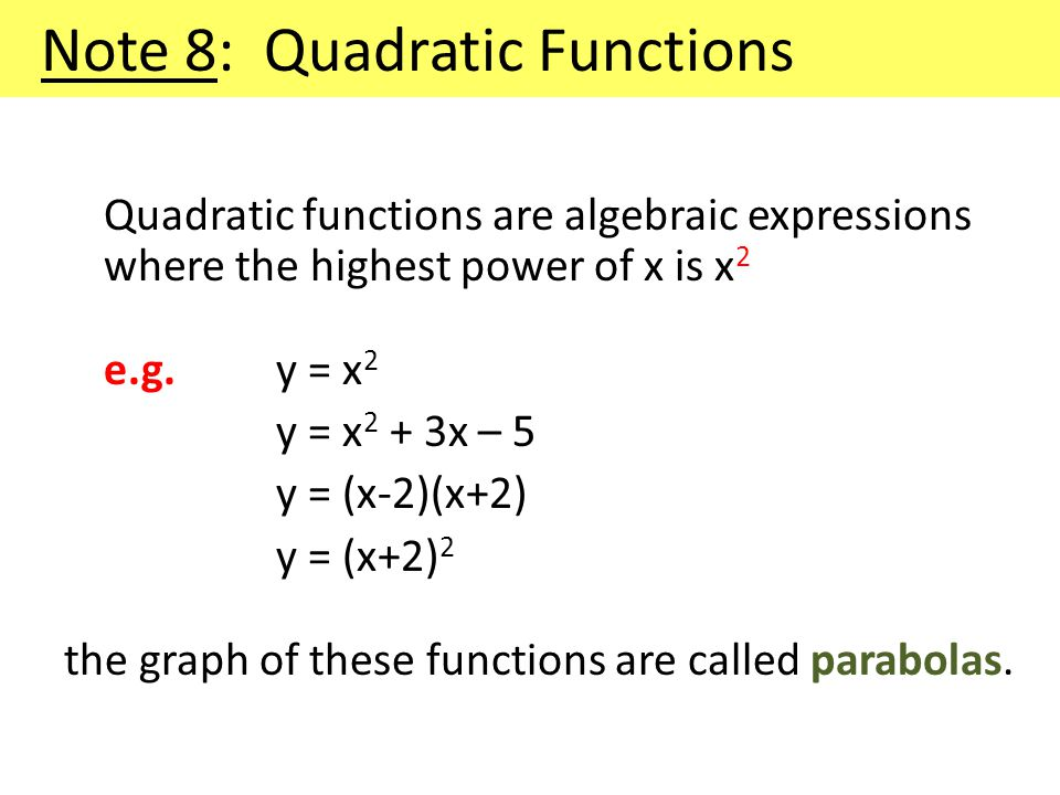 Note 8: Quadratic Functions Quadratic functions are algebraic expressions where the highest power of x is x 2 e.g.