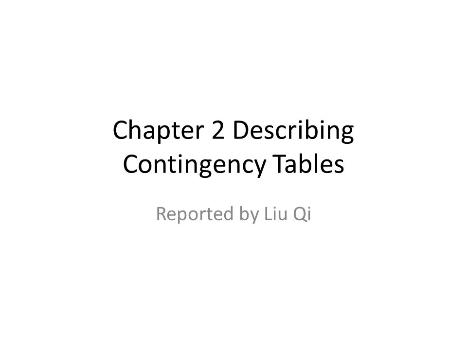 Chapter 2 Describing Contingency Tables Reported by Liu Qi