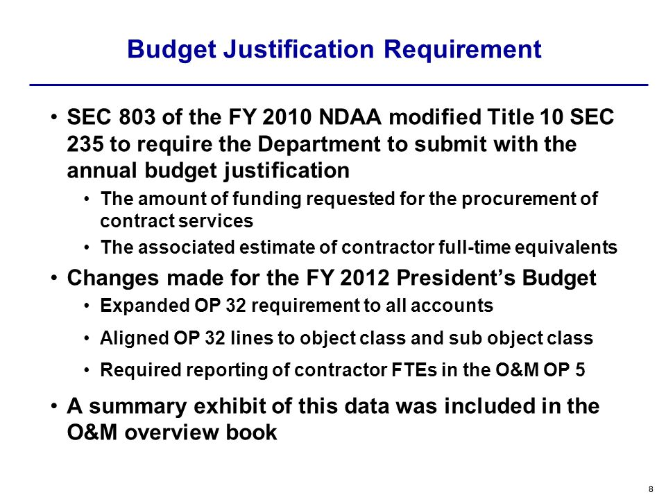 9 Contract Services Reported FY 2011FY 2012Change 25.1 Advisory and Assistance5.85.5-0.3 25.2 Other Services16.412.5-3.9 25.4 Facilities11.212.0 0.8 25.5 Research and Development 0.5 0.7 0.2 25.6 Medical Care15.516.2 0.7 25.7 Equipment Maintenance19.823.6 3.8 25.8 Subsistance of Persons 0.1 0.0 Total69.370.51.2 Full Time Equivalents (thousands) 2912943 Numbers may not add due to rounding O&M ($ Billions)
