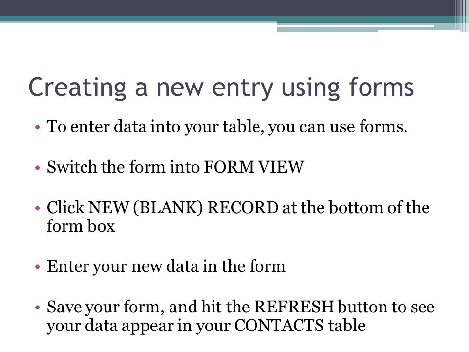 Creating a new entry using forms To enter data into your table, you can use forms.