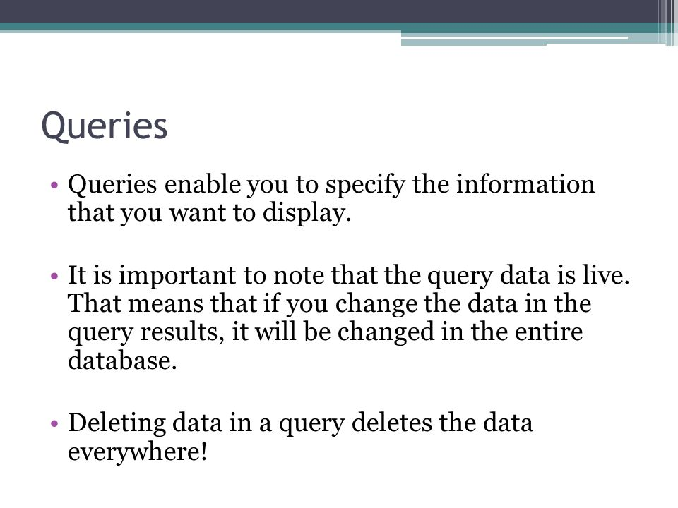 Queries Queries enable you to specify the information that you want to display.