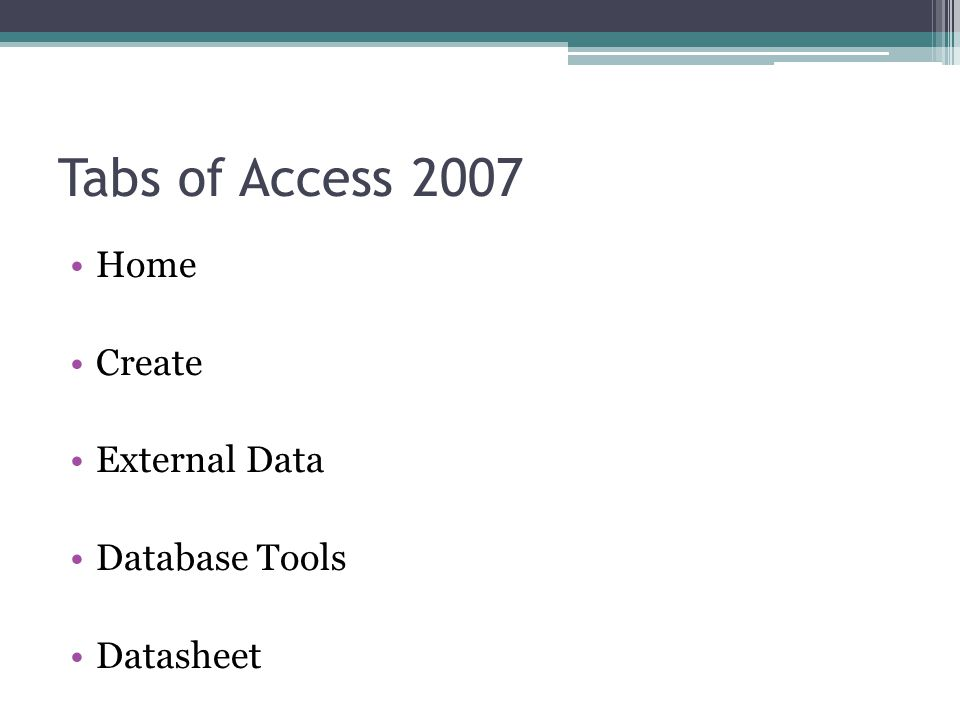 Tabs of Access 2007 Home Create External Data Database Tools Datasheet