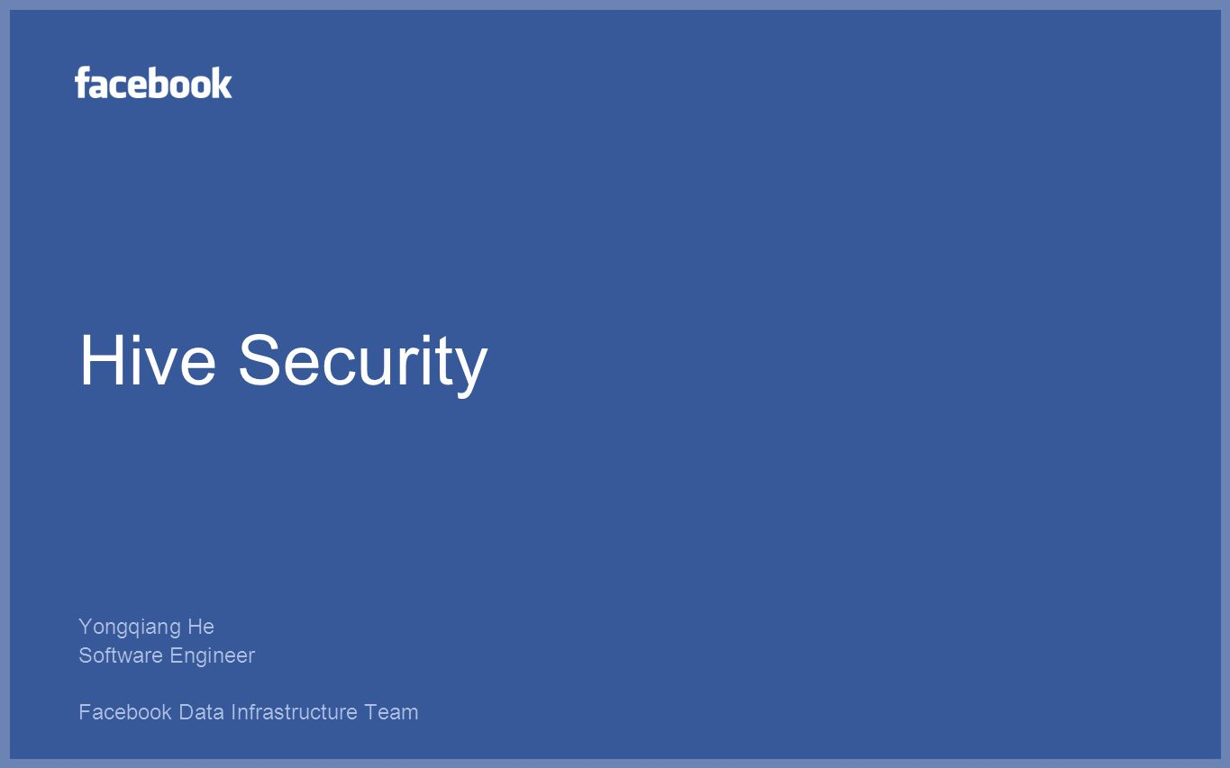Hive Security Yongqiang He Software Engineer Facebook Data Infrastructure Team