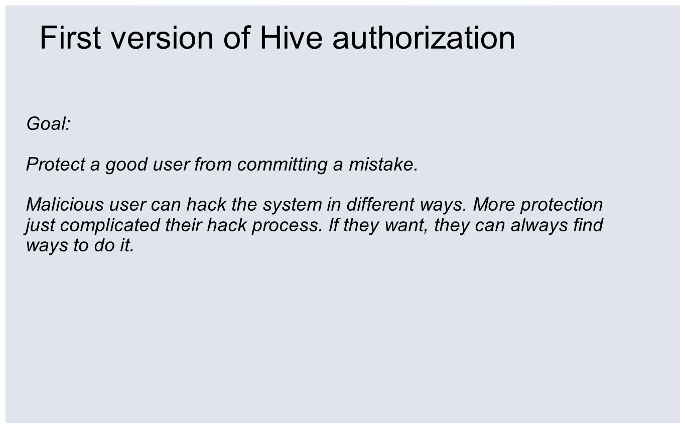 First version of Hive authorization Goal: Protect a good user from committing a mistake.