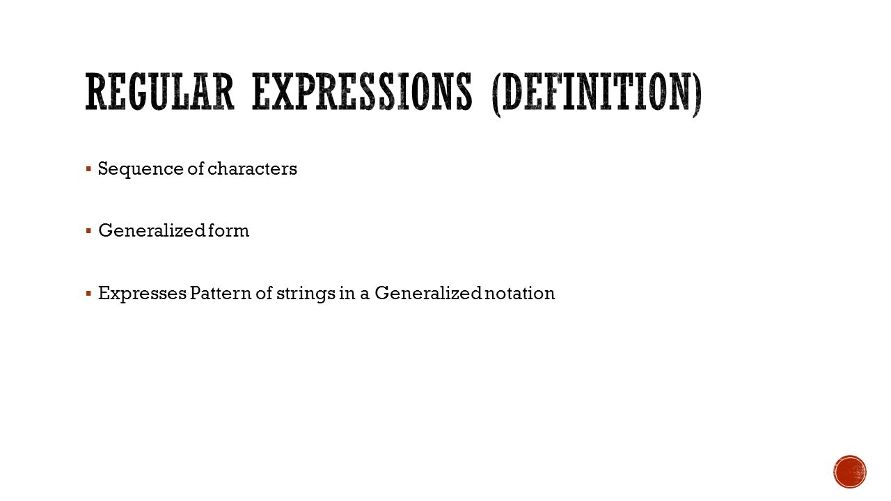 Sequence of characters Generalized form Expresses Pattern of strings in a Generalized notation