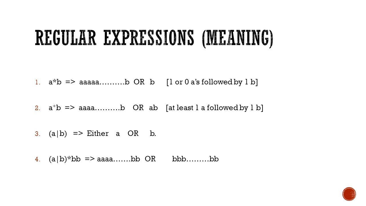 1. a*b => aaaaa……….b OR b [1 or 0 as followed by 1 b] 2.