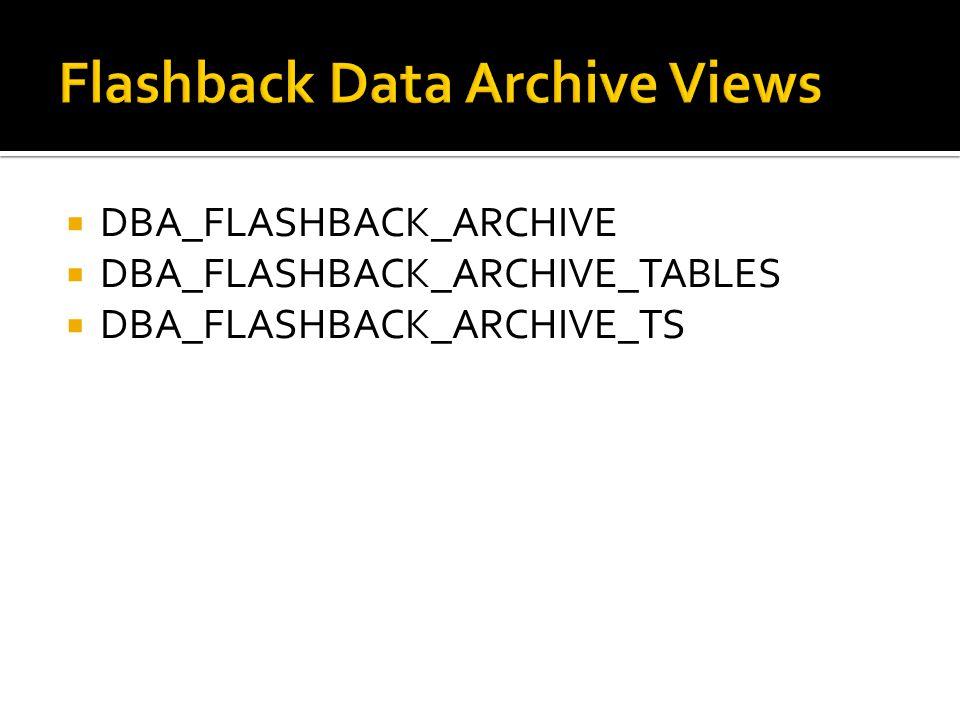 DBA_FLASHBACK_ARCHIVE DBA_FLASHBACK_ARCHIVE_TABLES DBA_FLASHBACK_ARCHIVE_TS