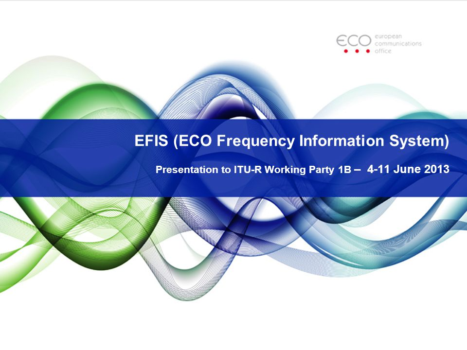 General info EFIS is the information tool to fulfill the ECC Decision ECC/DEC/(01)03 and the EC Decision 2007/344/EC on the harmonised availability of information regarding spectrum use in Europe 42 CEPT countries (incl.