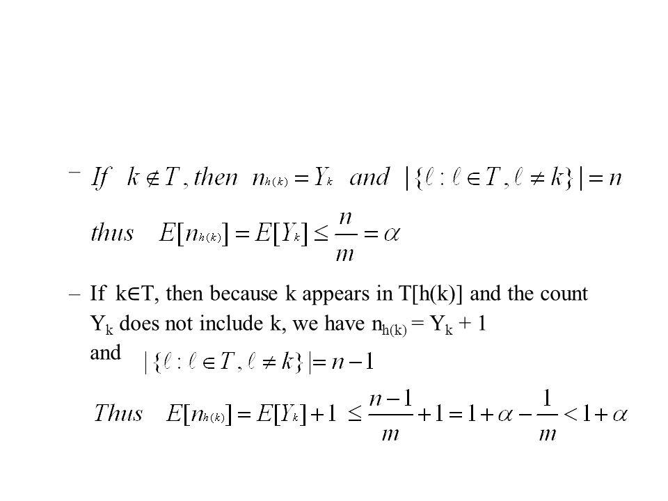 – –If k T, then because k appears in T[h(k)] and the count Y k does not include k, we have n h(k) = Y k + 1 and