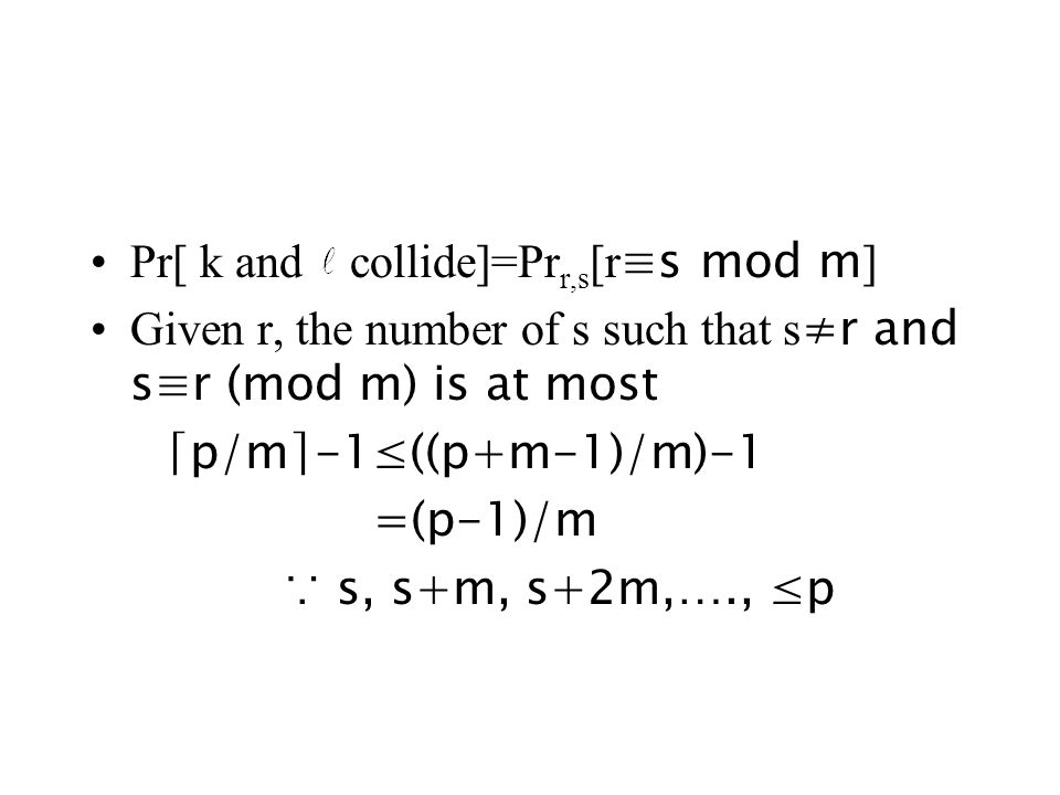 Pr[ k and collide]=Pr r,s [r s mod m ] Given r, the number of s such that s r and sr (mod m) is at most p/m-1((p+m-1)/m)-1 =(p-1)/m s, s+m, s+2m,…., p
