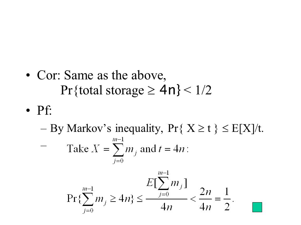 Cor: Same as the above, Pr{total storage 4n} < 1/2 Pf: –By Markovs inequality, Pr{ X t } E[X]/t. –