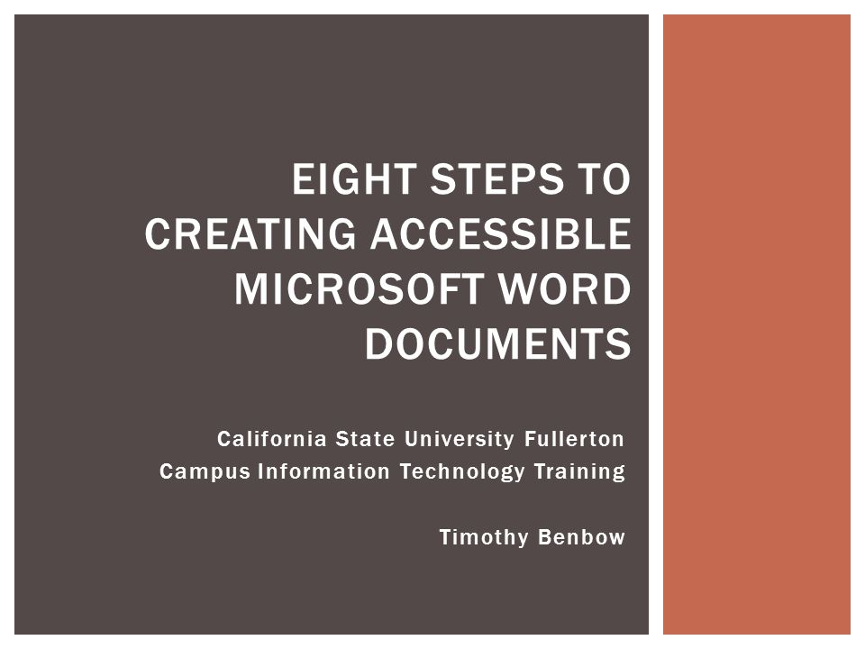 California State University Fullerton Campus Information Technology Training Timothy Benbow EIGHT STEPS TO CREATING ACCESSIBLE MICROSOFT WORD DOCUMENT
