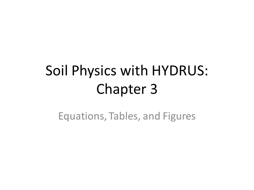 Soil Physics with HYDRUS: Chapter 3 Equations, Tables, and Figures