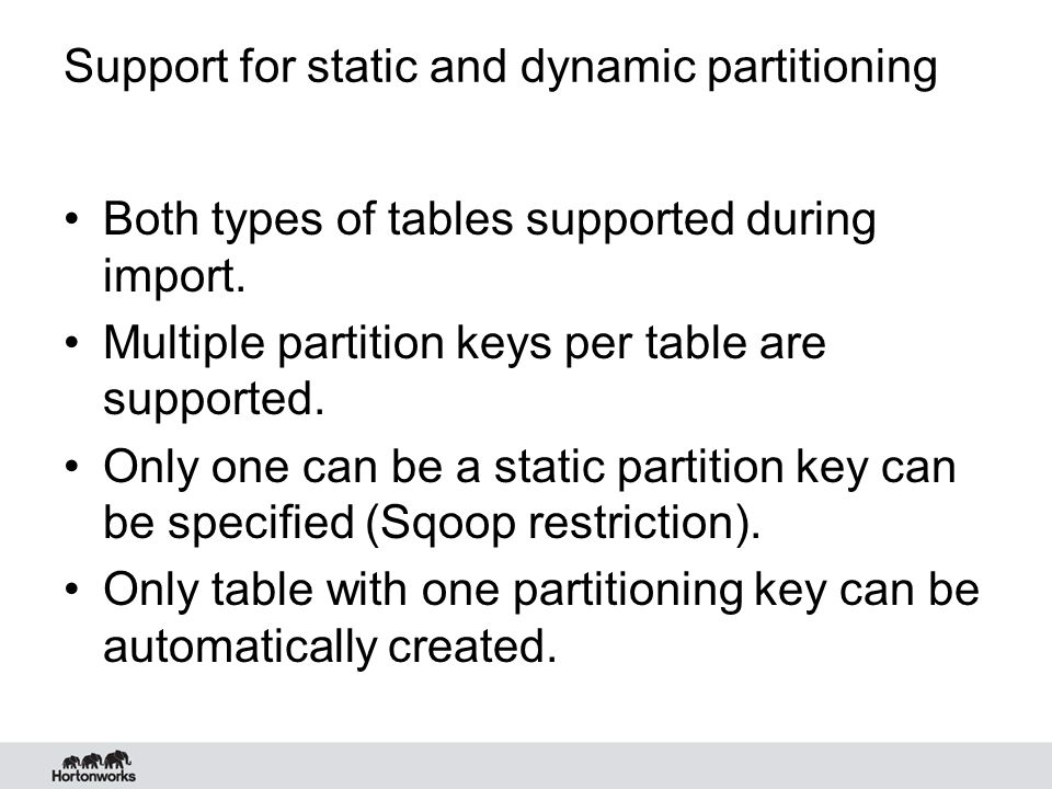 Support for static and dynamic partitioning Both types of tables supported during import. Multiple partition keys per table are supported. Only one ca
