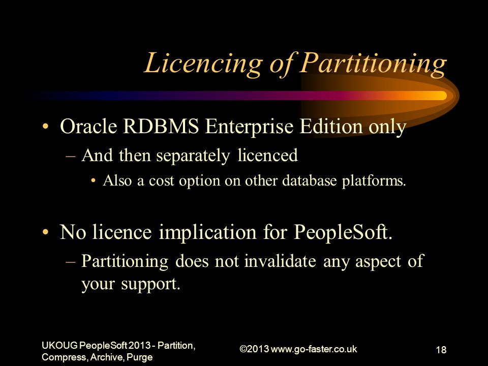 Licencing of Partitioning Oracle RDBMS Enterprise Edition only –And then separately licenced Also a cost option on other database platforms.
