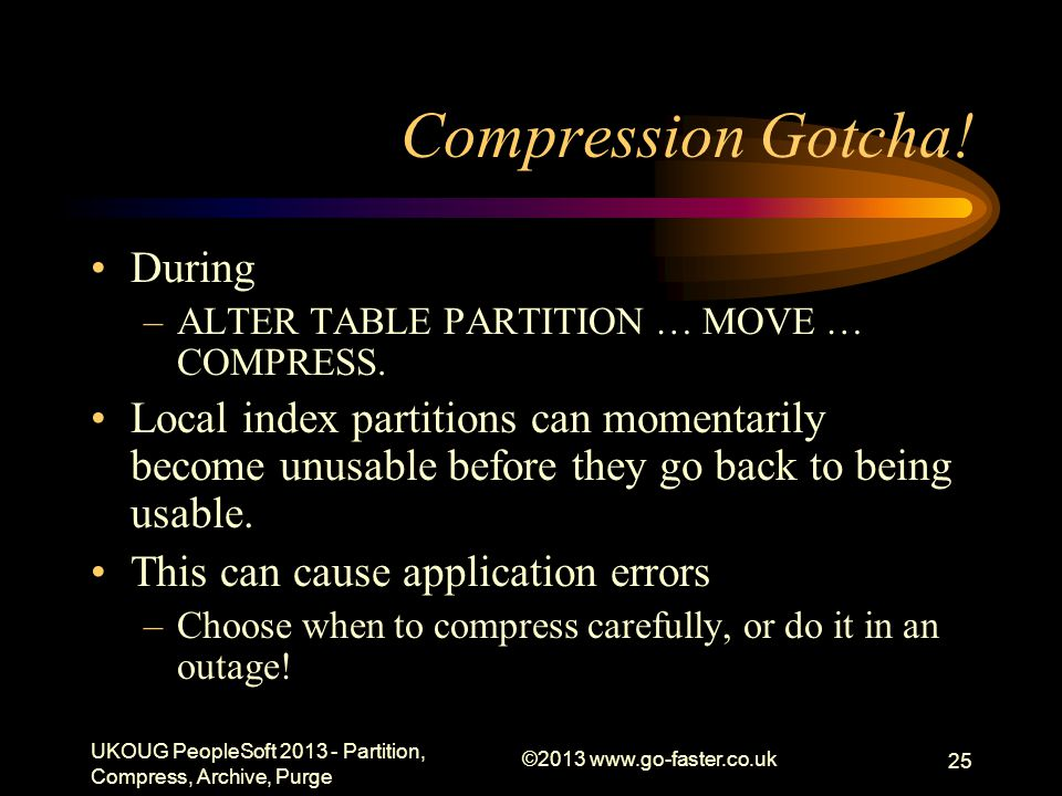 Compression Gotcha. During –ALTER TABLE PARTITION … MOVE … COMPRESS.