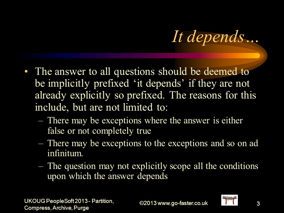 It depends… The answer to all questions should be deemed to be implicitly prefixed it depends if they are not already explicitly so prefixed. The reas