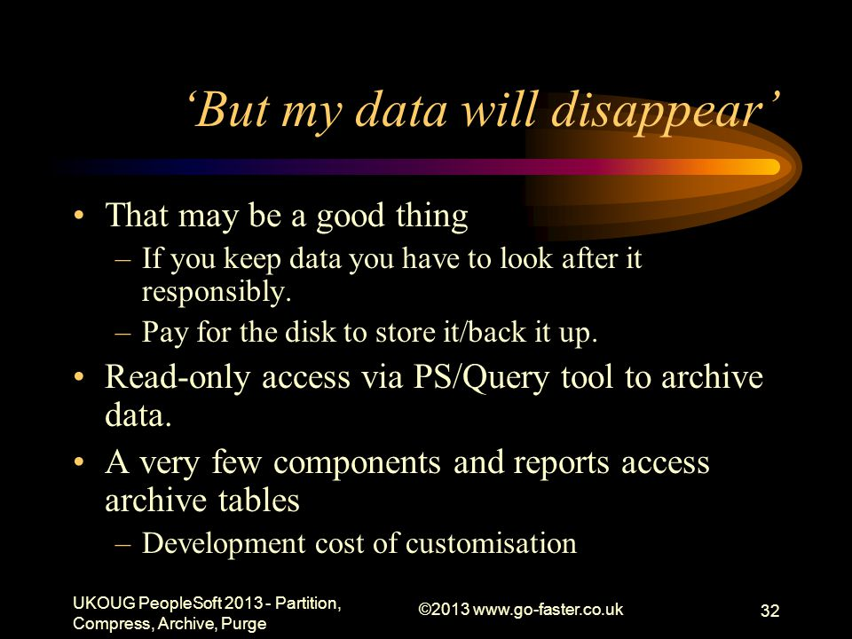 But my data will disappear That may be a good thing –If you keep data you have to look after it responsibly. –Pay for the disk to store it/back it up.