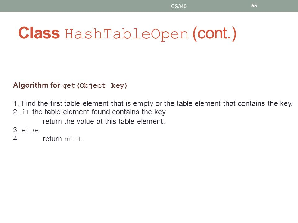 Class HashTableOpen (cont.) CS340 55 Algorithm for get(Object key) 1.