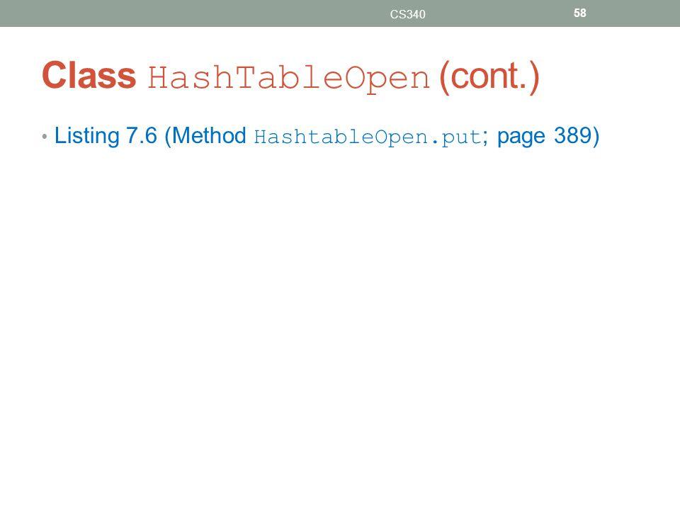 Class HashTableOpen (cont.) Listing 7.6 (Method HashtableOpen.put ; page 389) CS340 58