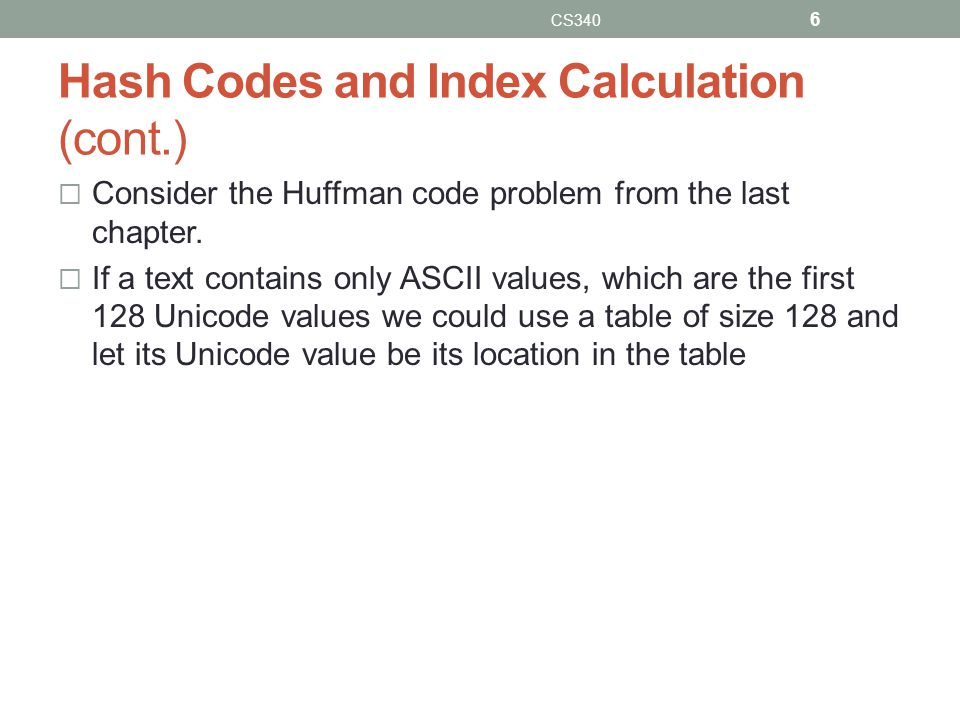 Hash Codes and Index Calculation (cont.) Consider the Huffman code problem from the last chapter.