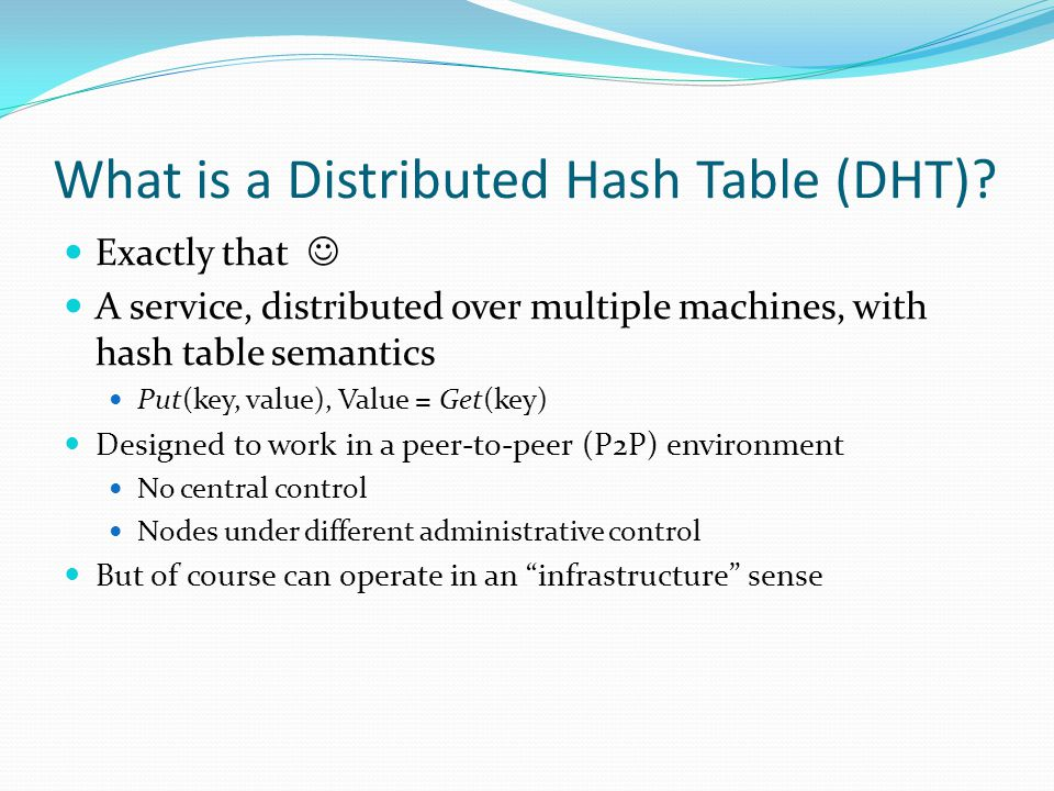 What is a Distributed Hash Table (DHT).