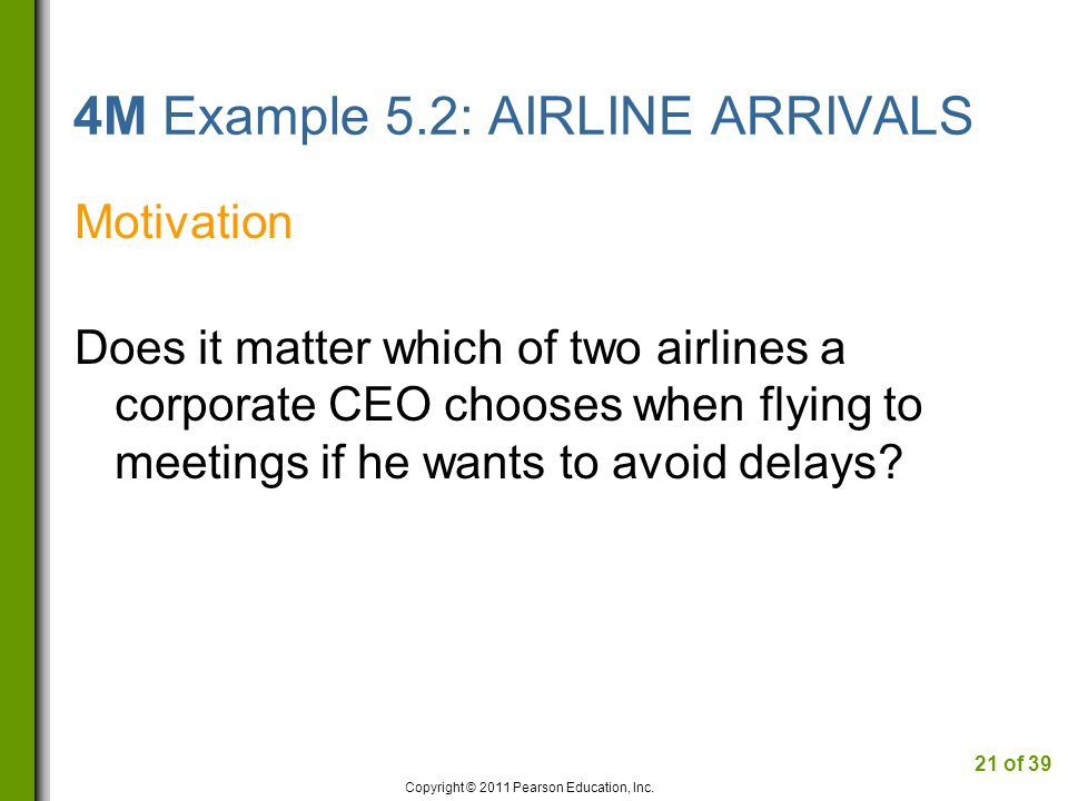 4M Example 5.2: AIRLINE ARRIVALS Motivation Does it matter which of two airlines a corporate CEO chooses when flying to meetings if he wants to avoid delays.