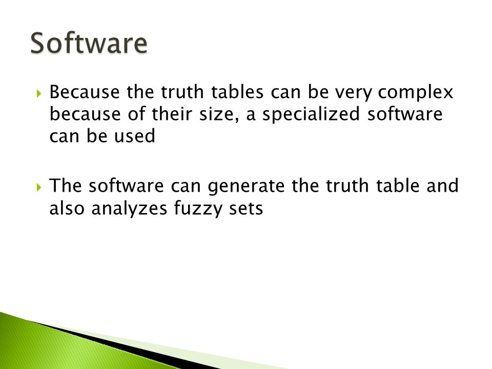 Because the truth tables can be very complex because of their size, a specialized software can be used The software can generate the truth table and also analyzes fuzzy sets
