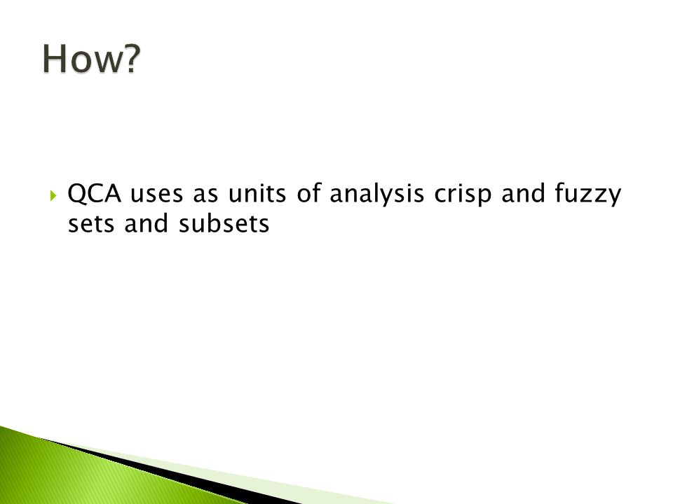 QCA uses as units of analysis crisp and fuzzy sets and subsets
