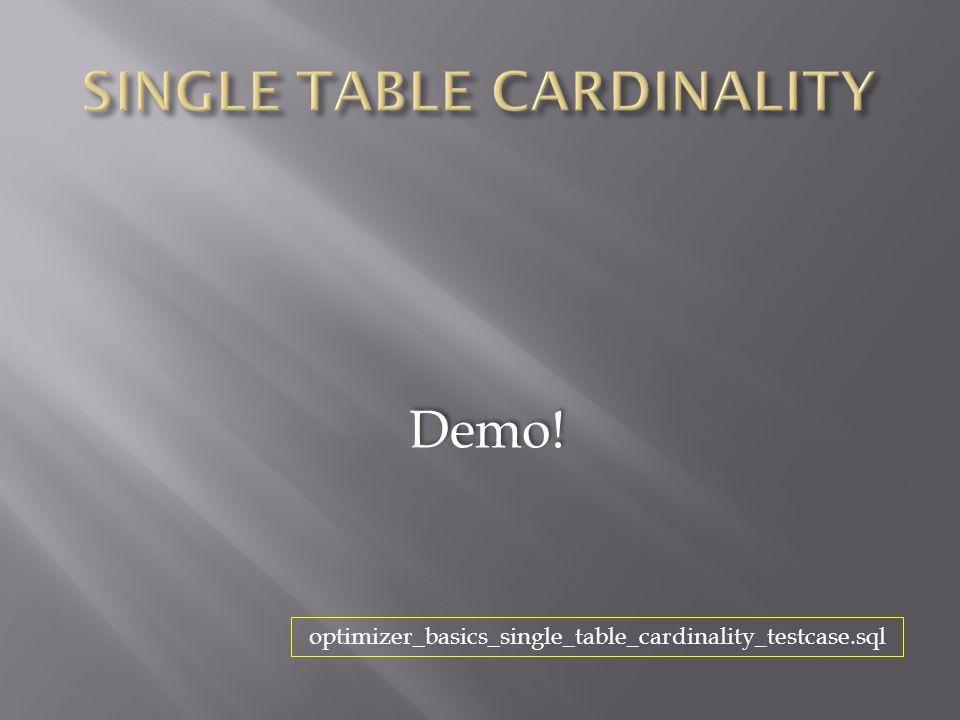 Demo! optimizer_basics_single_table_cardinality_testcase.sql