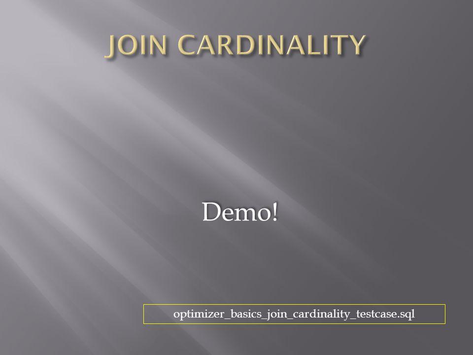 Demo! optimizer_basics_join_cardinality_testcase.sql