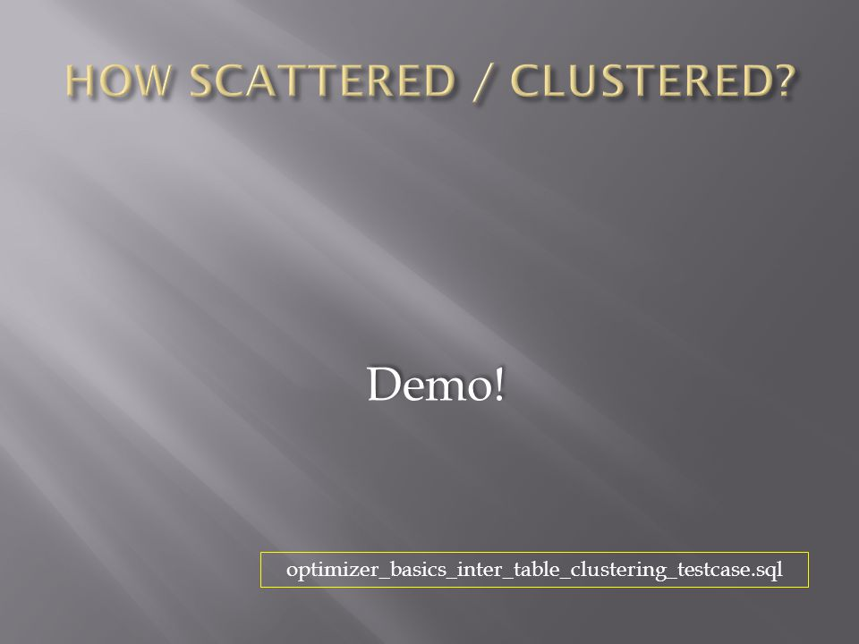 Demo! optimizer_basics_inter_table_clustering_testcase.sql