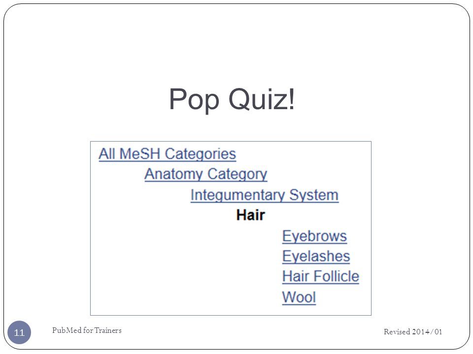 Pop Quiz! Revised 2014/01 PubMed for Trainers 11