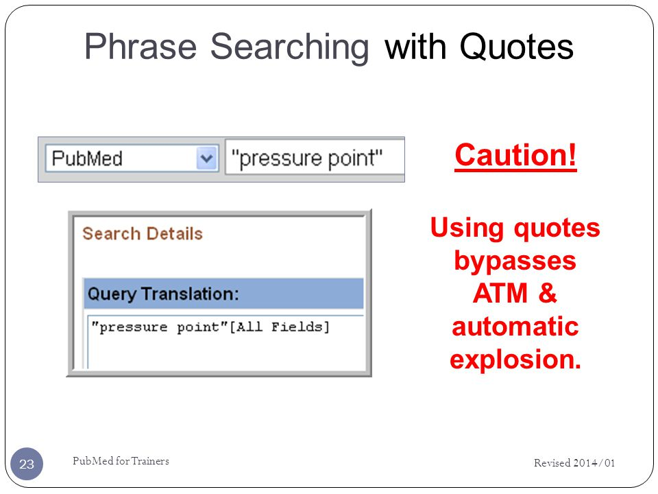 Phrase Searching with Quotes Caution. Using quotes bypasses ATM & automatic explosion.