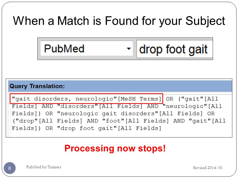 When a Match is Found for your Subject Revised 2014/01 8 PubMed for Trainers Processing now stops!
