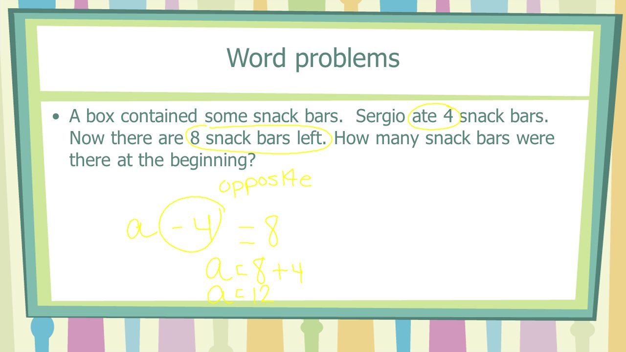 Word problems A box contained some snack bars. Sergio ate 4 snack bars.