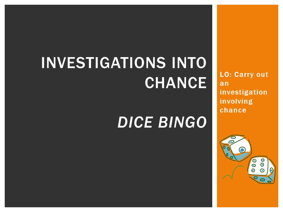 LO: Carry out an investigation involving chance INVESTIGATIONS INTO CHANCE DICE BINGO