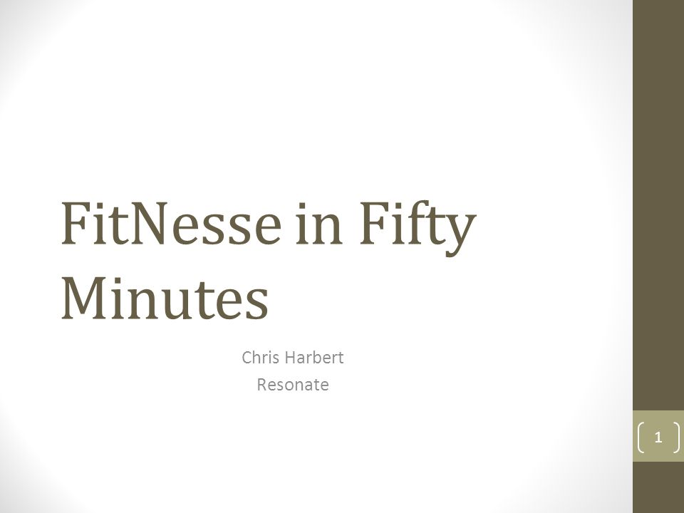 FitNesse in Fifty Minutes Chris Harbert Resonate 1
