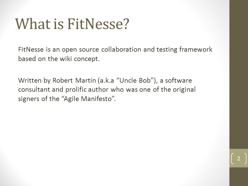 What is FitNesse? FitNesse is an open source collaboration and testing framework based on the wiki concept. Written by Robert Martin (a.k.a Uncle Bob)