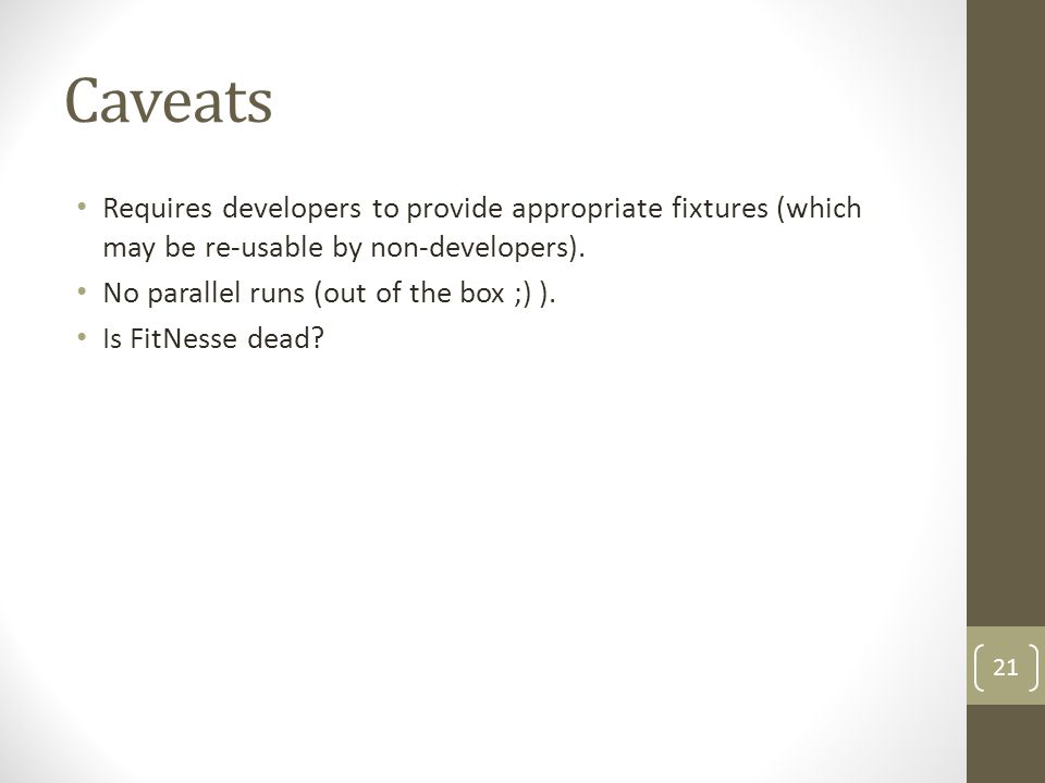 Caveats Requires developers to provide appropriate fixtures (which may be re-usable by non-developers).