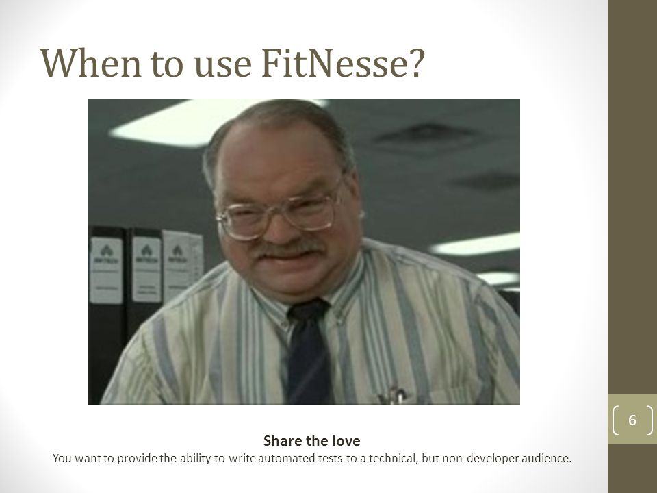 When to use FitNesse.