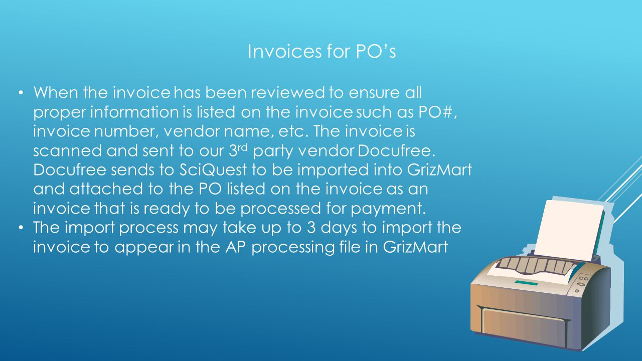 Invoices for POs When the invoice has been reviewed to ensure all proper information is listed on the invoice such as PO#, invoice number, vendor name