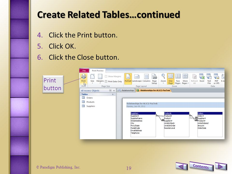 © Paradigm Publishing, Inc. 19 Create Related Tables…continued 4.Click the Print button.