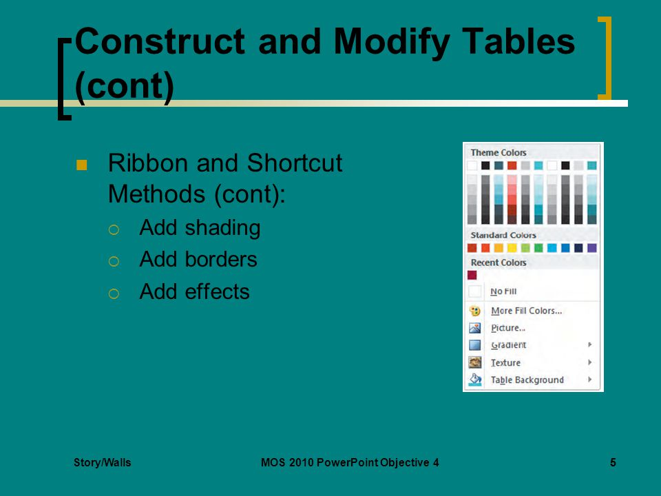 Story/WallsMOS 2010 PowerPoint Objective 46 Construct and Modify Tables (cont) Ribbon and Shortcut Methods (cont): Change the alignment of columns and rows 6