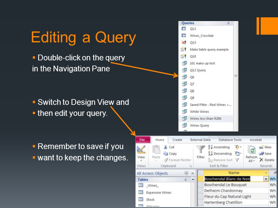 Editing a Query Double click on the query in the Navigation Pane Switch to Design View and then edit your query.