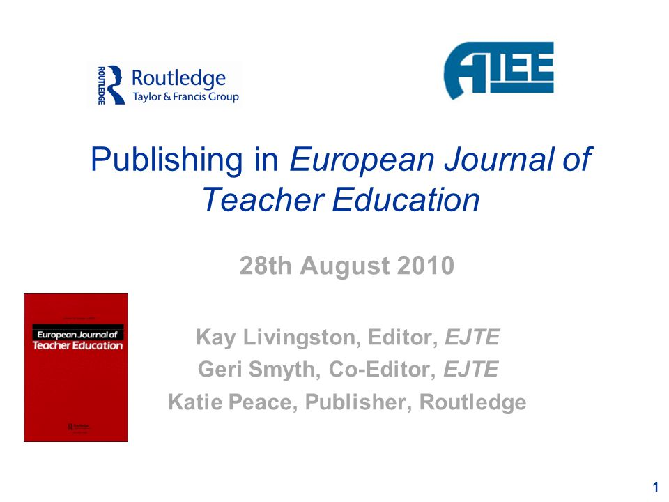 European Journal of Teacher Education 2 Official Journal of the ATEE Editor: Kay Livingston Co-Editor: Geri Smyth All submissions, including book reviews, should be made online at: http://mc.manuscriptcentral.com/ejte Anyone wishing to review books for the journal should contact the Co-Editor, Geri Smyth, via email g.smyth@strath.ac.uk