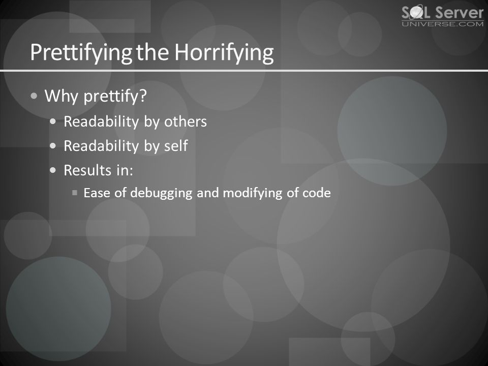 Prettifying the Horrifying Why prettify.