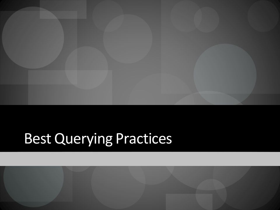 Best Querying Practices