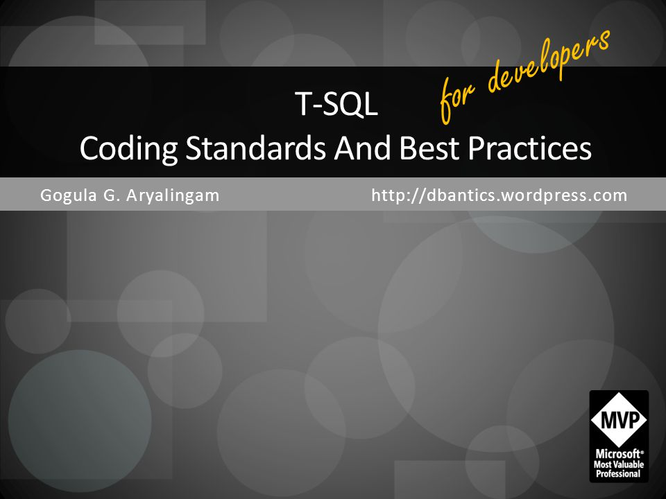 Gogula G. Aryalingamhttp://dbantics.wordpress.com T-SQL Coding Standards And Best Practices for developers